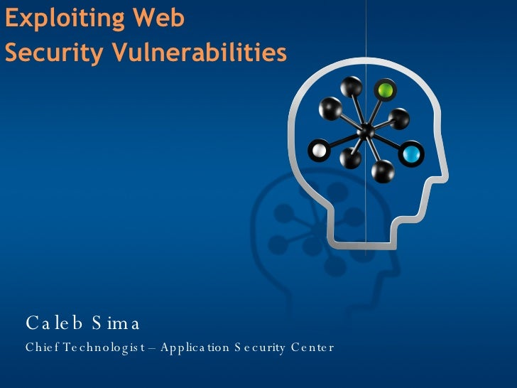 Caleb Sima Chief Technologist – Application Security Center Exploiting Web Security Vulnerabilities