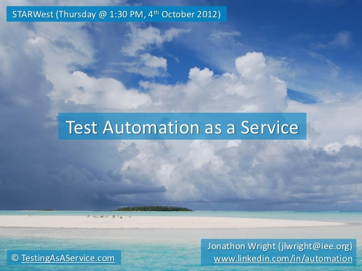 STARWest (Thursday @ 1:30 PM, 4th October 2012)            Test Automation as a Service                                   ...