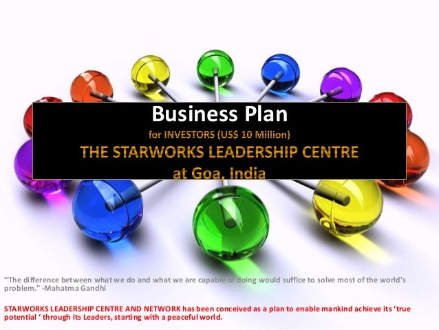 """Business Plan """"The difference between what we do and what we are capable of doing would suffice to solve most of the world..."""