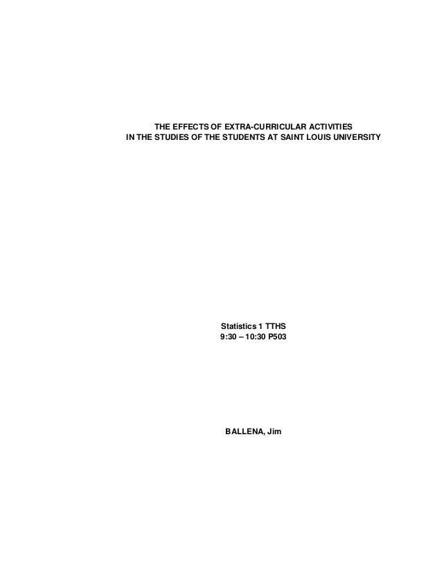 THE EFFECTS OF EXTRA-CURRICULAR ACTIVITIES IN THE STUDIES OF THE STUDENTS AT SAINT LOUIS UNIVERSITY  Statistics 1 TTHS 9:3...