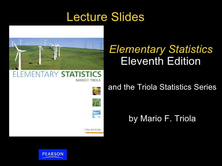 Lecture Slides  Elementary Statistics   Eleventh Edition  and the Triola Statistics Series  by Mario F. Triola