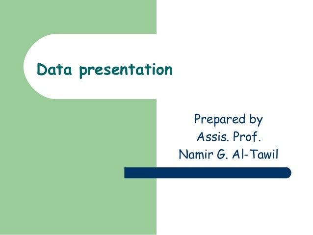 Data presentation                      Prepared by                      Assis. Prof.                    Namir G. Al-Tawil