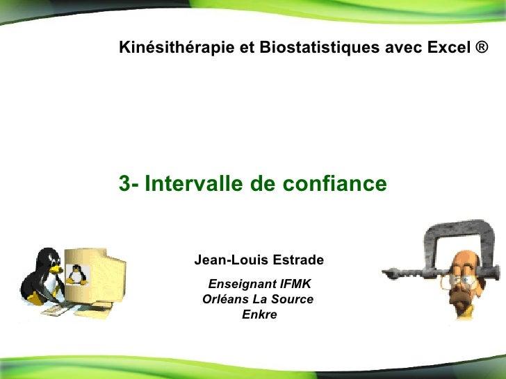 3-  Intervalle de confiance Kinésithérapie et Biostatistiques avec Excel ® Jean-Louis Estrade Enseignant IFMK Orléans La S...