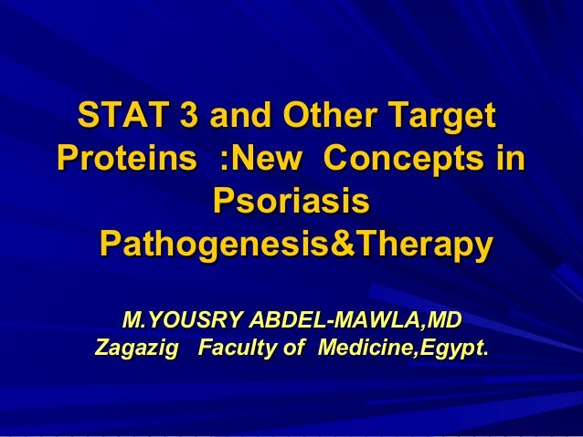STAT 3 and Other TargetSTAT 3 and Other Target Proteins :New Concepts inProteins :New Concepts in PsoriasisPsoriasis Patho...