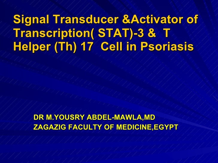 Signal Transducer &Activator of Transcription( STAT)-3 &  T  Helper (Th) 17  Cell in Psoriasis <ul><li>DR M.YOUSRY ABDEL-M...
