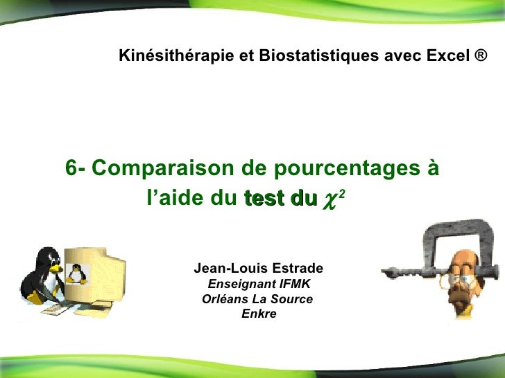 6- Comparaison de pourcentages à l'aide du  test du   2   Kinésithérapie et Biostatistiques avec Excel ® Jean-Louis Estra...