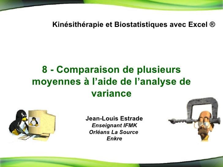 8 -  Comparaison de plusieurs moyennes à l'aide de l'analyse de variance Kinésithérapie et Biostatistiques avec Excel ® Je...