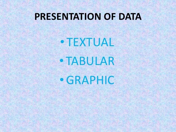 PRESENTATION OF DATA<br />TEXTUAL<br />TABULAR<br />GRAPHIC<br />