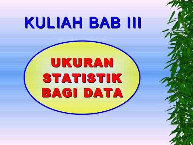 KULIAH BAB III   UKURAN  STATISTIK  BAGI DATA