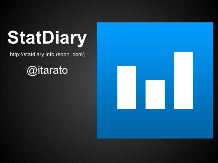 StatDiaryhttp://statdiary.info (soon .com)       @itarato
