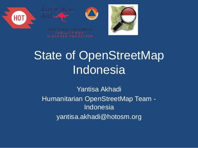State of OpenStreetMap Indonesia Yantisa Akhadi Humanitarian OpenStreetMap Team Indonesia yantisa.akhadi@hotosm.org
