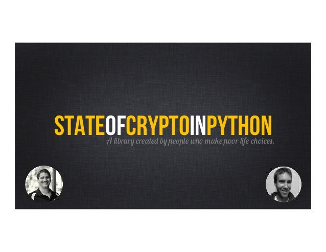 StateofcryptoinPythonA library created by people who make poor life choices.
