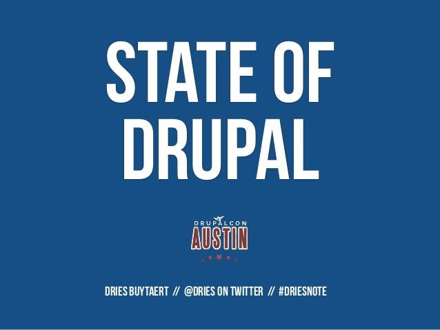STATE OF DRUPAL DRIES BUYTAERT // @Dries on Twitter // #Driesnote