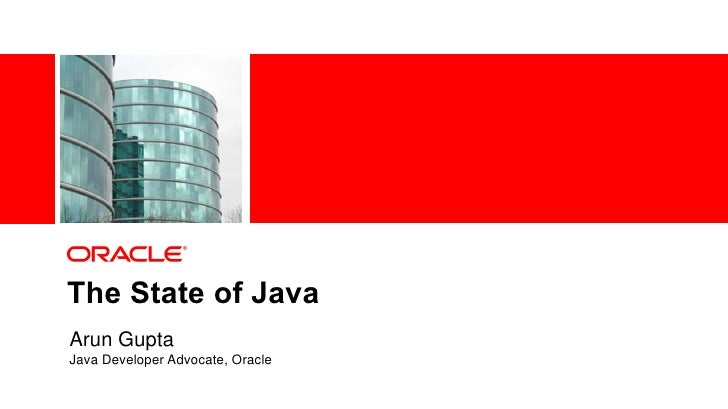 The State of JavaArun GuptaJava Developer Advocate, Oracle