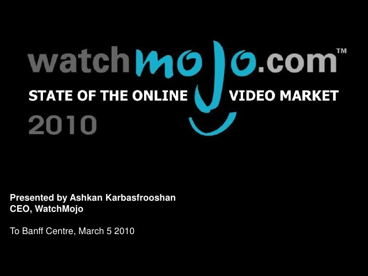 About WatchMojo.com     Presented by Ashkan Karbasfrooshan CEO, WatchMojo  To Banff Centre, March 5 2010