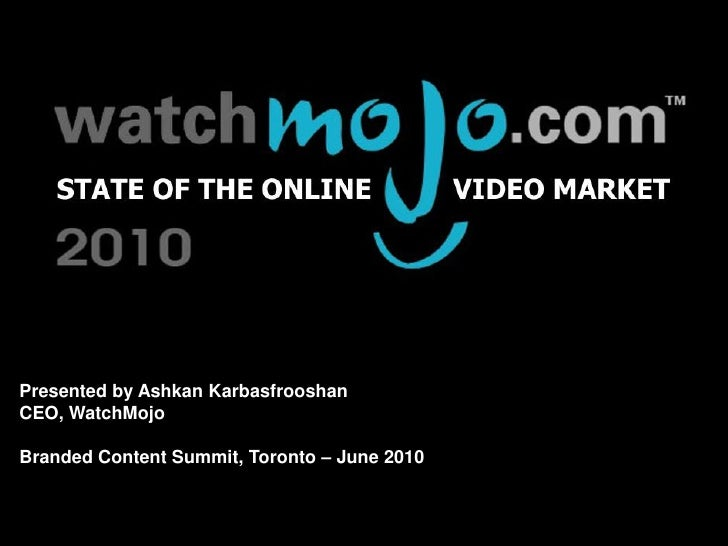 About WatchMojo.com     Presented by Ashkan Karbasfrooshan CEO, WatchMojo  Branded Content Summit, Toronto – June 2010