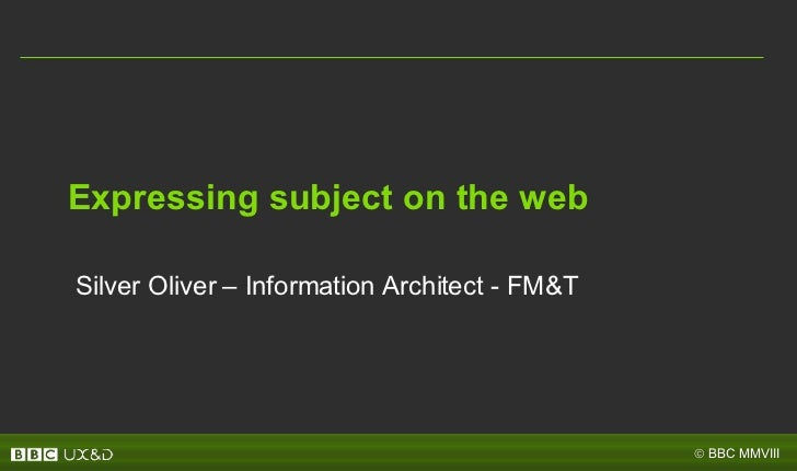 Expressing subject on the web Silver Oliver – Information Architect - FM&T