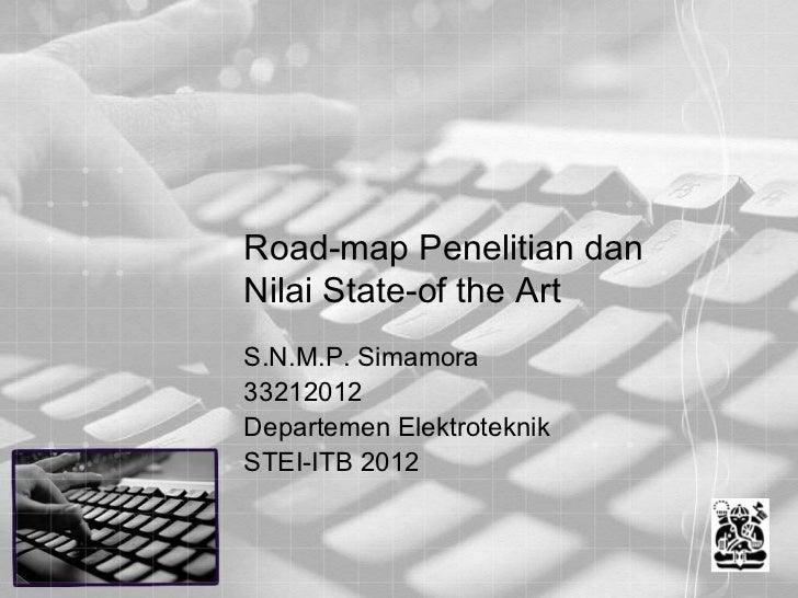 Road-map Penelitian danNilai State-of the ArtS.N.M.P. Simamora33212012Departemen ElektroteknikSTEI-ITB 2012