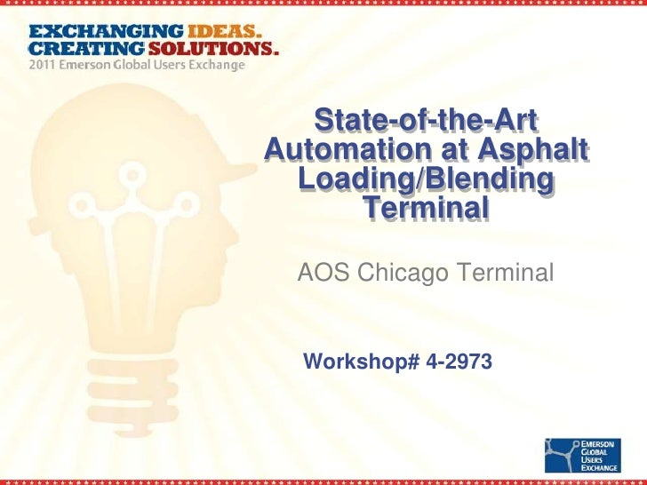 State-of-the-ArtAutomation at Asphalt  Loading/Blending      Terminal  AOS Chicago Terminal  Workshop# 4-2973