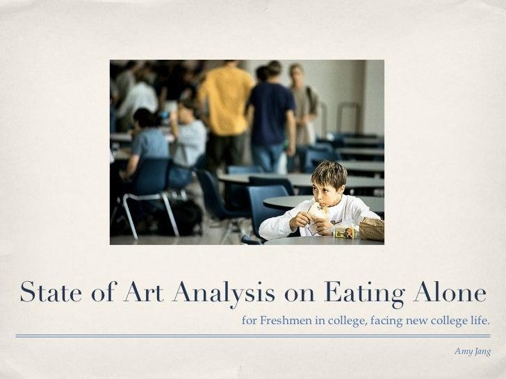 State of Art Analysis on Eating Alone <ul><li>for Freshmen in college, facing new college life. </li></ul>Amy Jang