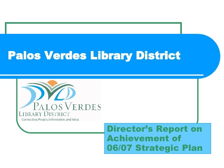 Palos Verdes Library District Director's Report on Achievement of 06/07 Strategic Plan