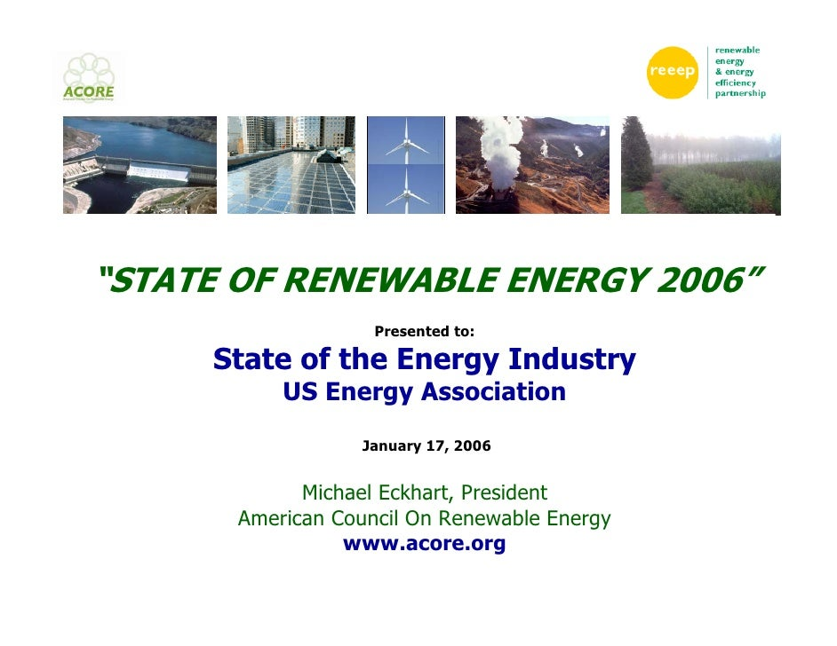 """""""STATE OF RENEWABLE ENERGY 2006""""                     Presented to:       State of the Energy Industry            US Energy..."""