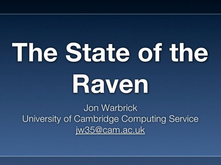 The State of the    Raven                Jon WarbrickUniversity of Cambridge Computing Service              jw35@cam.ac.uk