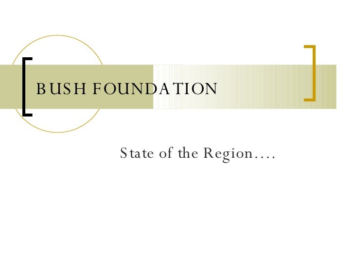 BUSH FOUNDATION State of the Region….