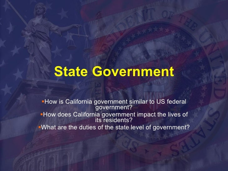 State Government <ul><li>How is California government similar to US federal government? </li></ul><ul><li>How does Califor...