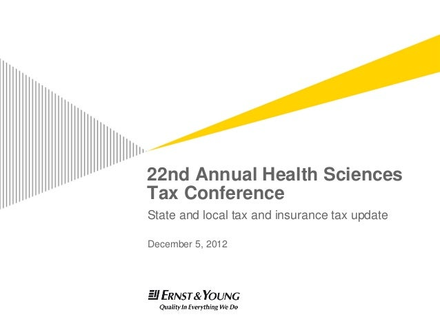 22nd Annual Health SciencesTax ConferenceState and local tax and insurance tax updateDecember 5, 2012