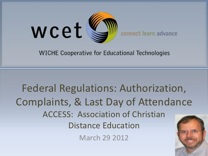 Federal Regulations: Authorization,Complaints, & Last Day of Attendance     ACCESS: Association of Christian          Dist...