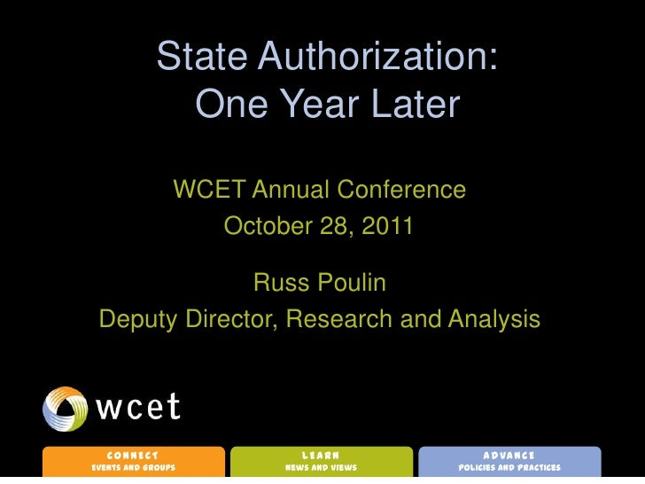 State Authorization:               One Year Later                WCET Annual Conference                   October 28, 2011...