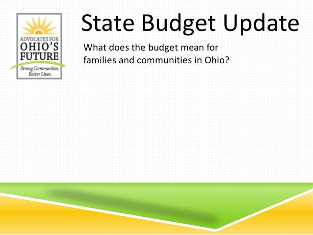 State Budget UpdateWhat does the budget mean forfamilies and communities in Ohio?