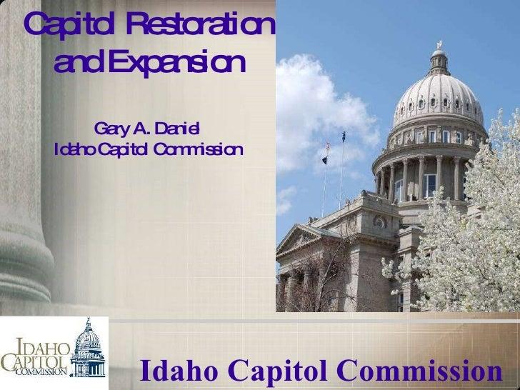 Idaho Capitol Commission Capitol Restoration and Expansion Gary A. Daniel Idaho Capitol Commission