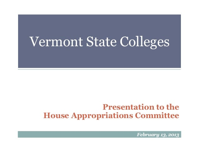 Vermont State Colleges    Presentation to the House Appropriations Committee February 13, 2013