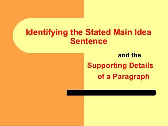 Identifying the Stated Main IdeaSentenceand theSupporting Detailsof a Paragraph