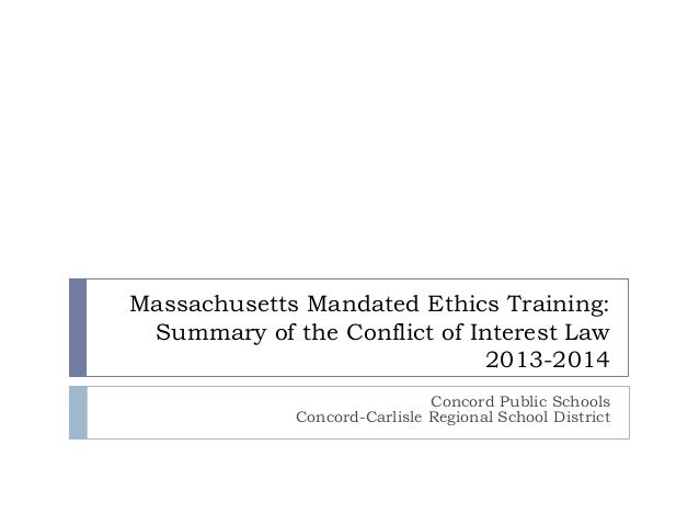 Massachusetts Mandated Ethics Training: Summary of the Conflict of Interest Law 2013-2014 Concord Public Schools Concord-C...