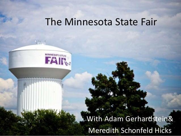 With Adam Gerhardstein&Meredith Schonfeld HicksThe Minnesota State Fair