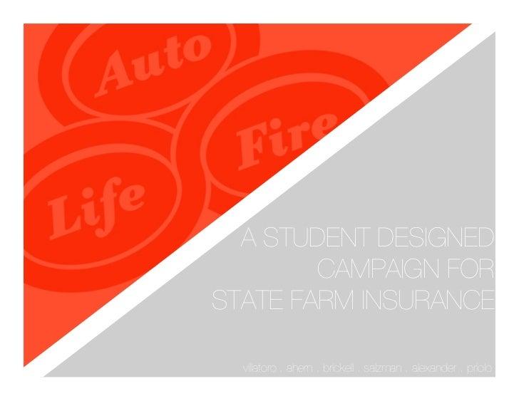 A STUDENT DESIGNED        CAMPAIGN FORSTATE FARM INSURANCE  villatoro . ahern . brickell . salzman . alexander . priolo