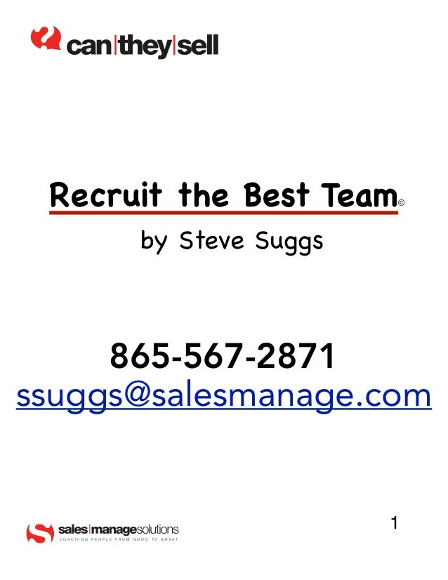 Recruit the Best Team                           ©                              by Steve Suggs     865-567-2871ssuggs@sales...