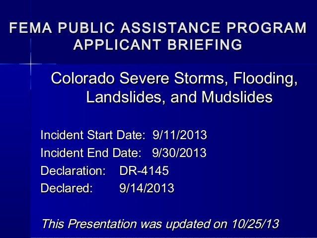 FEMA PUBLIC ASSISTANCE PROGRAM APPLICANT BRIEFING  Colorado Severe Storms, Flooding, Landslides, and Mudslides Incident St...