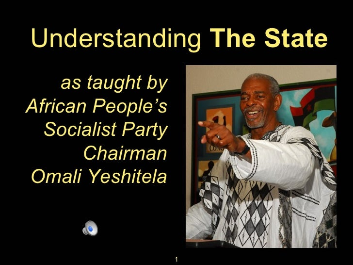 Understanding  The State as taught by African People's Socialist Party Chairman Omali Yeshitela