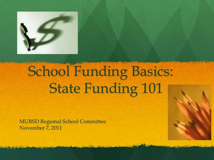 School Funding Basics:      State Funding 101MURSD Regional School CommitteeNovember 7, 2011