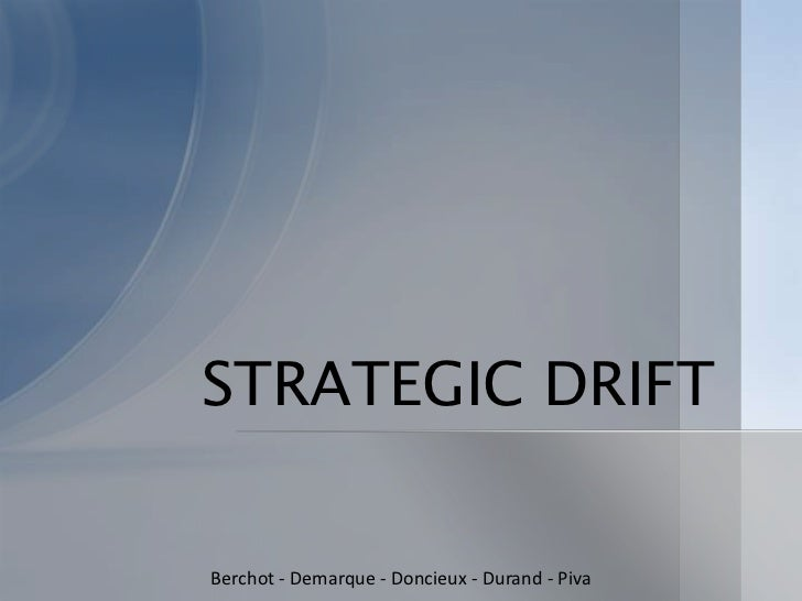 STRATEGIC DRIFT<br />Berchot - Demarque - Doncieux - Durand - Piva<br />