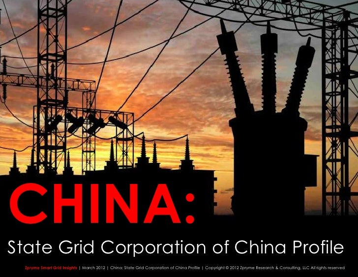 CHINA:State Grid Corporation of China Profile Zpryme Smart Grid Insights | March 2012 | China: State Grid Corporation of C...