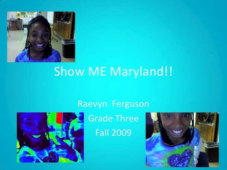 Show ME Maryland!!<br />Raevyn  Ferguson<br />Grade Three<br />Fall 2009<br />