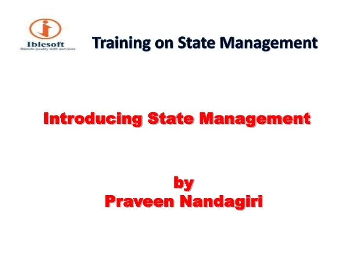 Training on State Management<br />Introducing State Management<br />byPraveen Nandagiri<br />