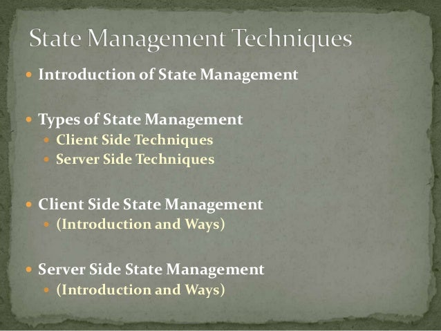  Introduction of State Management Types of State Management   Client Side Techniques   Server Side Techniques Client ...