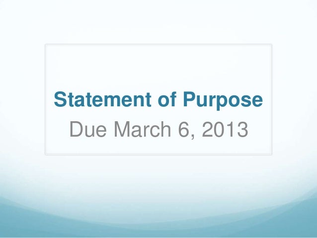 Statement of Purpose Due March 6, 2013