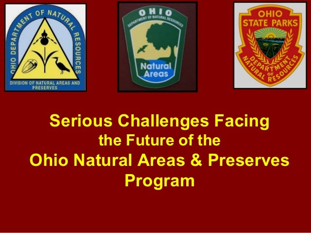 Serious Challenges Facing       the Future of theOhio Natural Areas & Preserves           Program